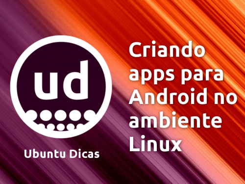 Criando apps pro Android no Linux
