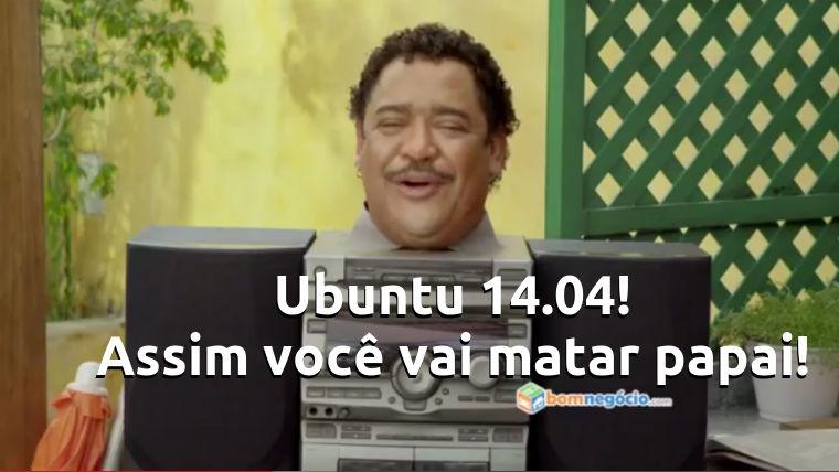 Ubuntu 14.04 LTS. Baixe aqui.